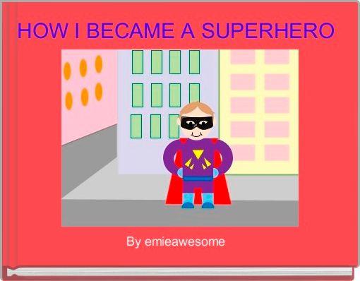 HOW I BECAME A SUPERHERO