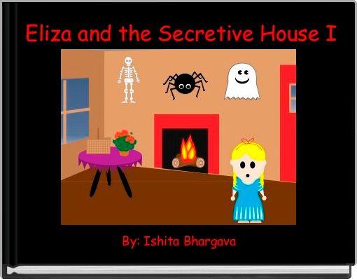 Eliza and the Secretive House I