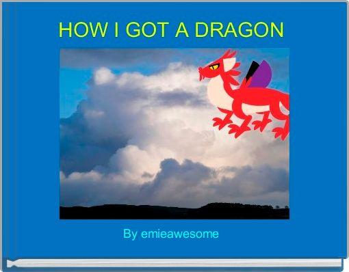 HOW I GOT A DRAGON
