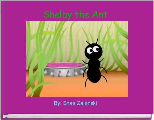 Shelby the Ant