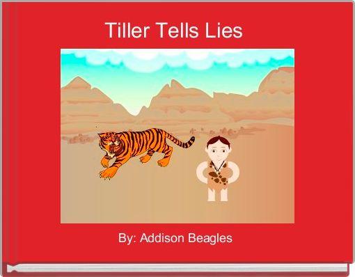 Tiller Tells Lies