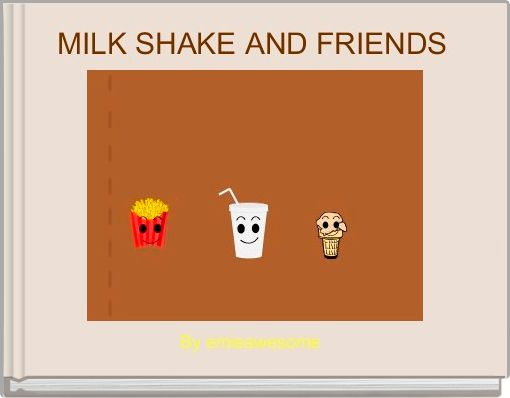 MILK SHAKE AND FRIENDS