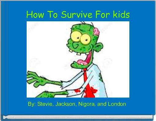 How To Survive For kids