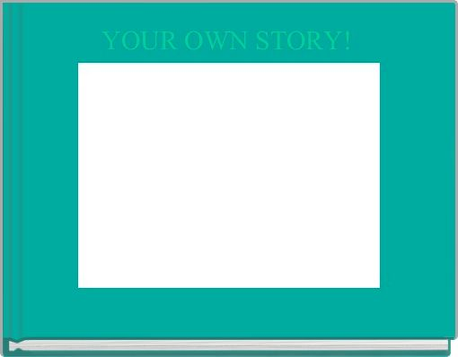YOUR OWN STORY!
