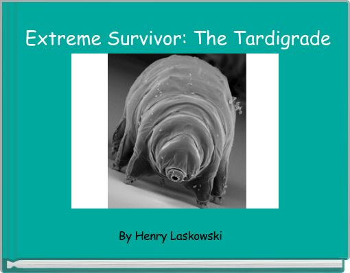 Extreme Survivor the Tardigrade