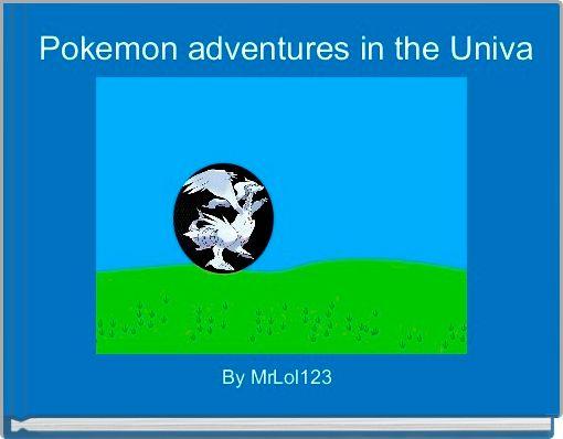 Pokemon adventures in the Univa