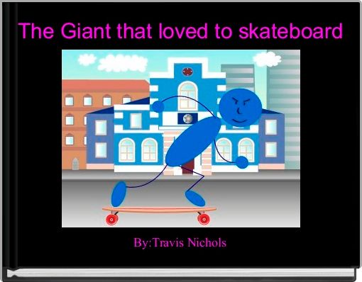 The Giant that loved to skateboard