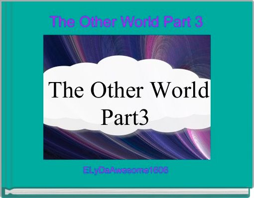 The Other World Part 3