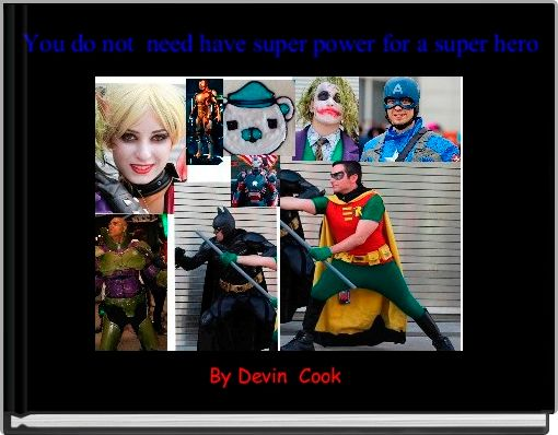 You do not  need have super power for a super hero
