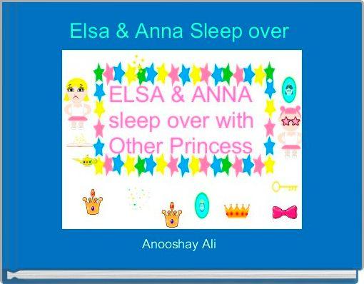 Elsa & Anna Sleep over