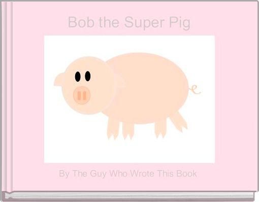 Bob the Super Pig
