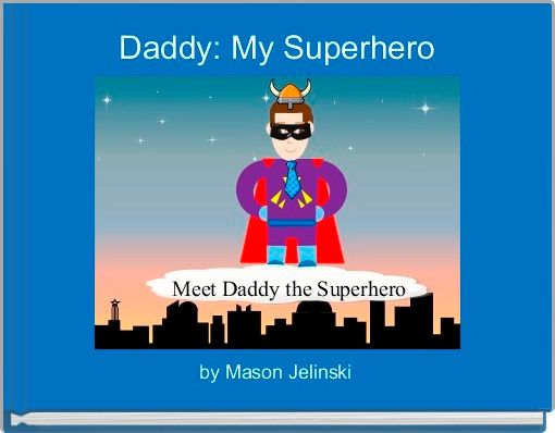 Daddy: My Superhero