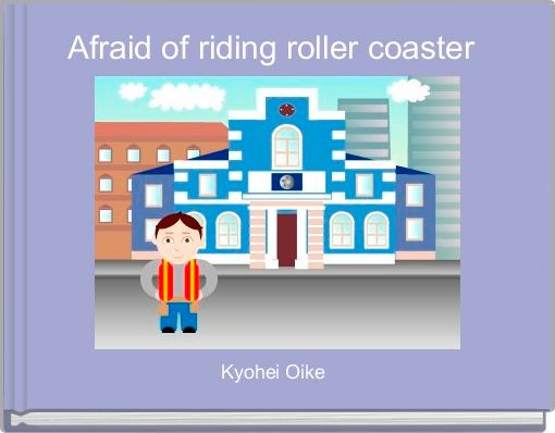 Afraid of riding roller coaster