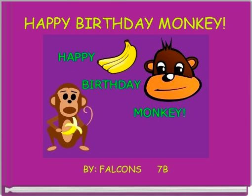 HAPPY BIRTHDAY MONKEY!