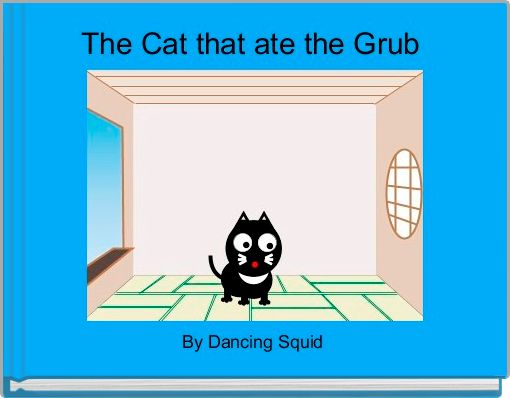 The Cat that ate the Grub