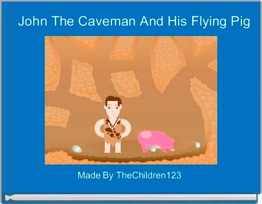 John The Caveman And His Flying Pig