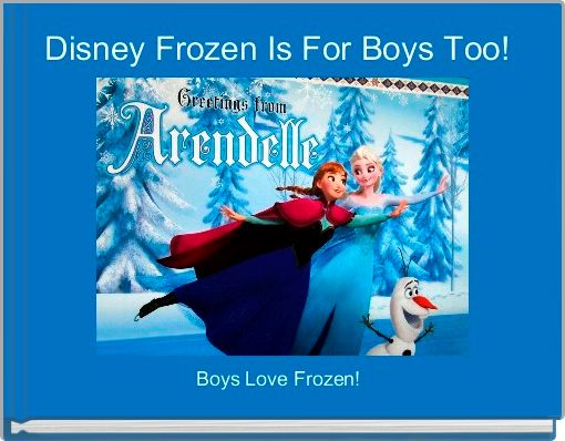 Disney Frozen Is For Boys Too!
