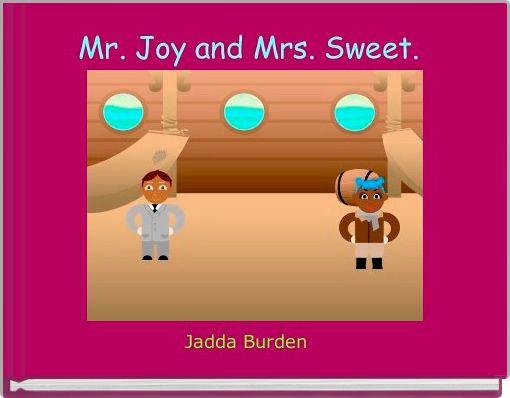 Mr. Joy and Mrs. Sweet.