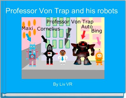 Professor Von Trap and his robots