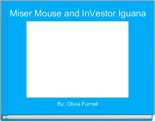 Miser Mouse and InVestor Iguana