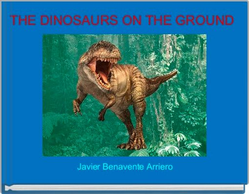 THE DINOSAURS ON THE GROUND
