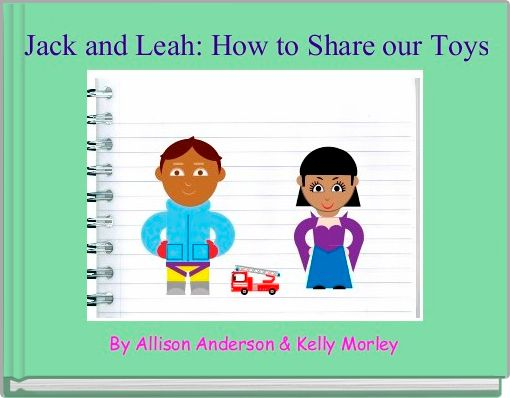 Jack and Leah: How to Share our Toys