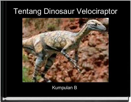 Tentang Dinosaur Velociraptor