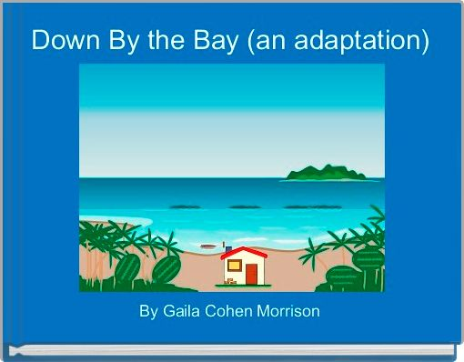 Down By the Bay (an adaptation)