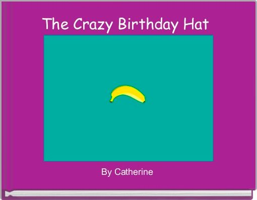 The Crazy Birthday Hat