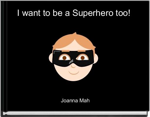 I want to be a Superhero too!