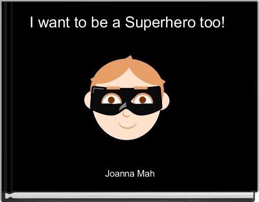 I want to be a Superhero too!