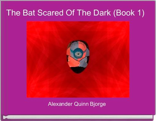 The Bat Scared Of The Dark (Book 1)
