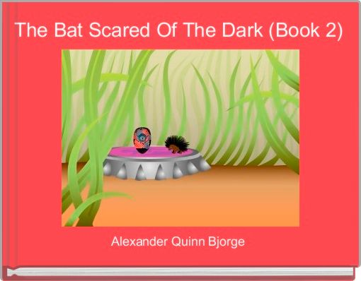 The Bat Scared Of The Dark (Book 2)