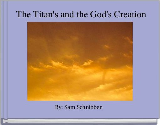 The Titan's and the God's Creation