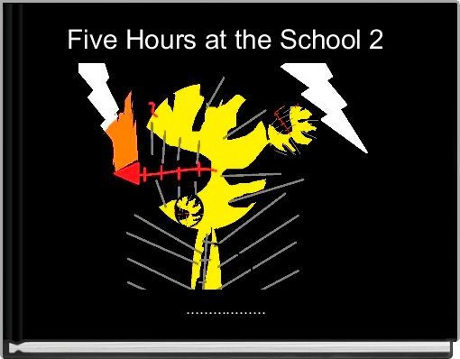 Five Hours at the School 2
