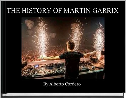 THE HISTORY OF MARTIN GARRIX