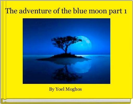 The adventure of the blue moon part 1