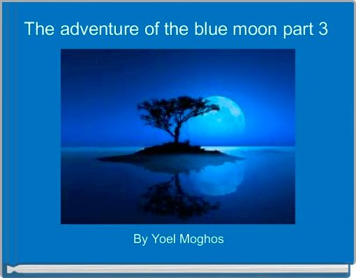 The adventure of the blue moon part 3