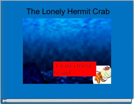The Lonely Hermit Crab