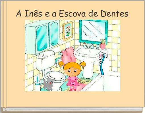 A Inês e a Escova de Dentes