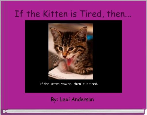 If the Kitten is Tired, then...