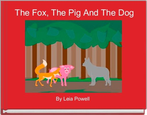 The Fox, The Pig And The Dog