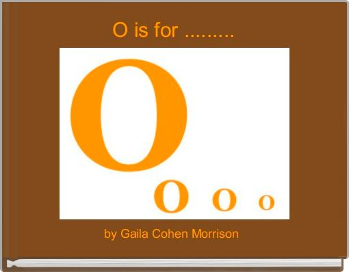 O is for .........