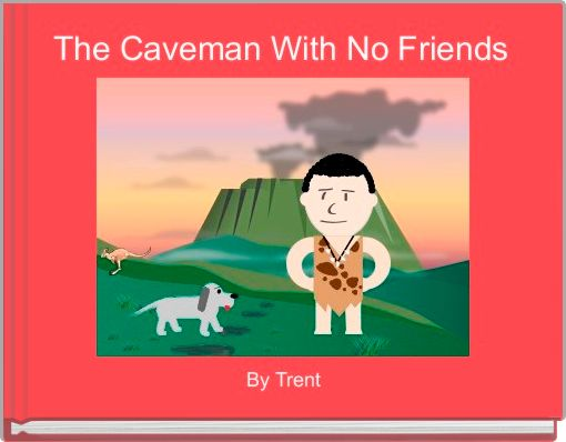 The Caveman With No Friends