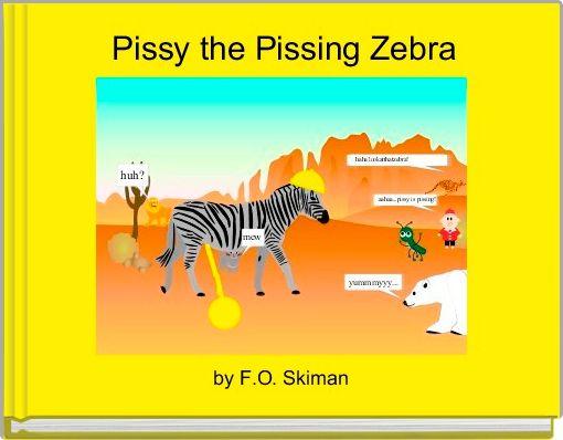 Pissy the Pissing Zebra