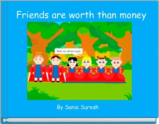 Friends are worth than money