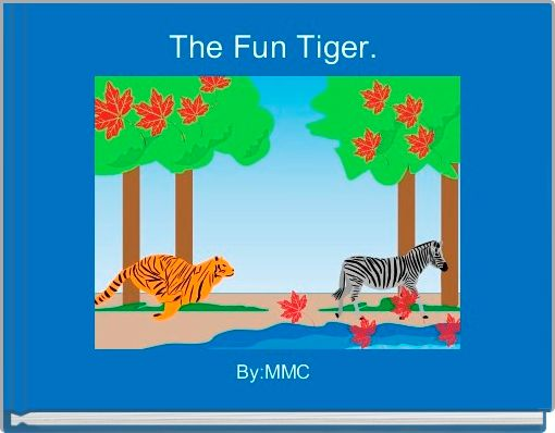 The Fun Tiger.