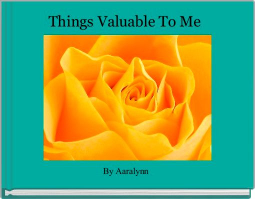 Things Valuable To Me