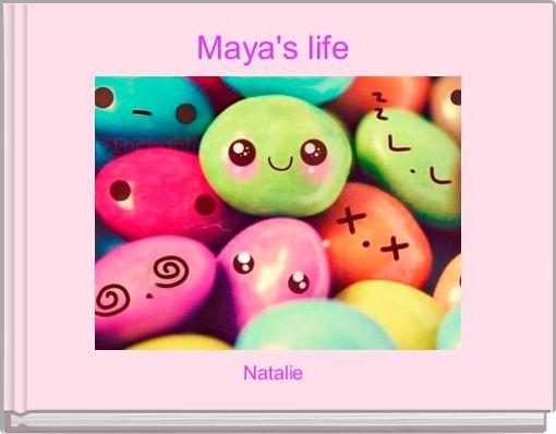 Maya's life