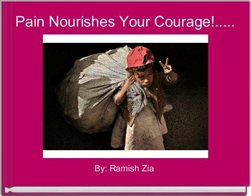 Pain Nourishes Your Courage!.....
